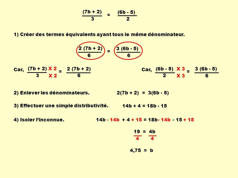 (7b + 2) 3. (6b - 5) 2. = 1) Créer des termes équivalents ayant tous le même dénominateur. 2 (7b + 2)