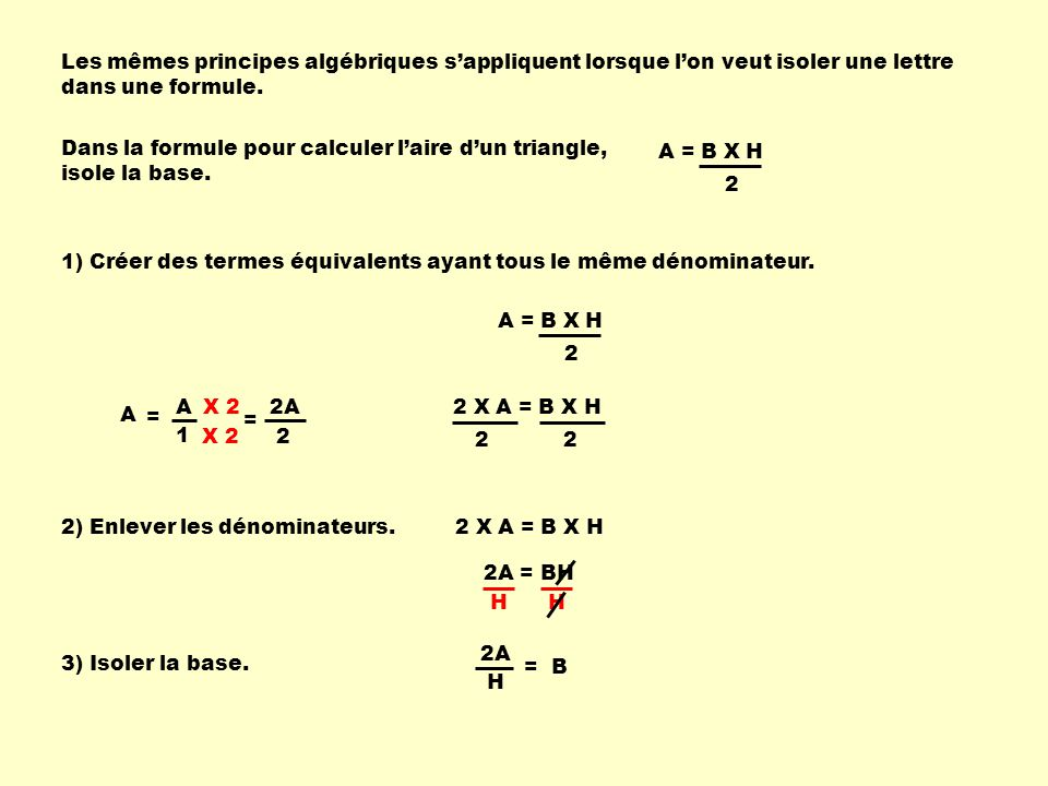 Les mêmes principes algébriques s'appliquent lorsque l'on veut isoler une lettre dans une formule.