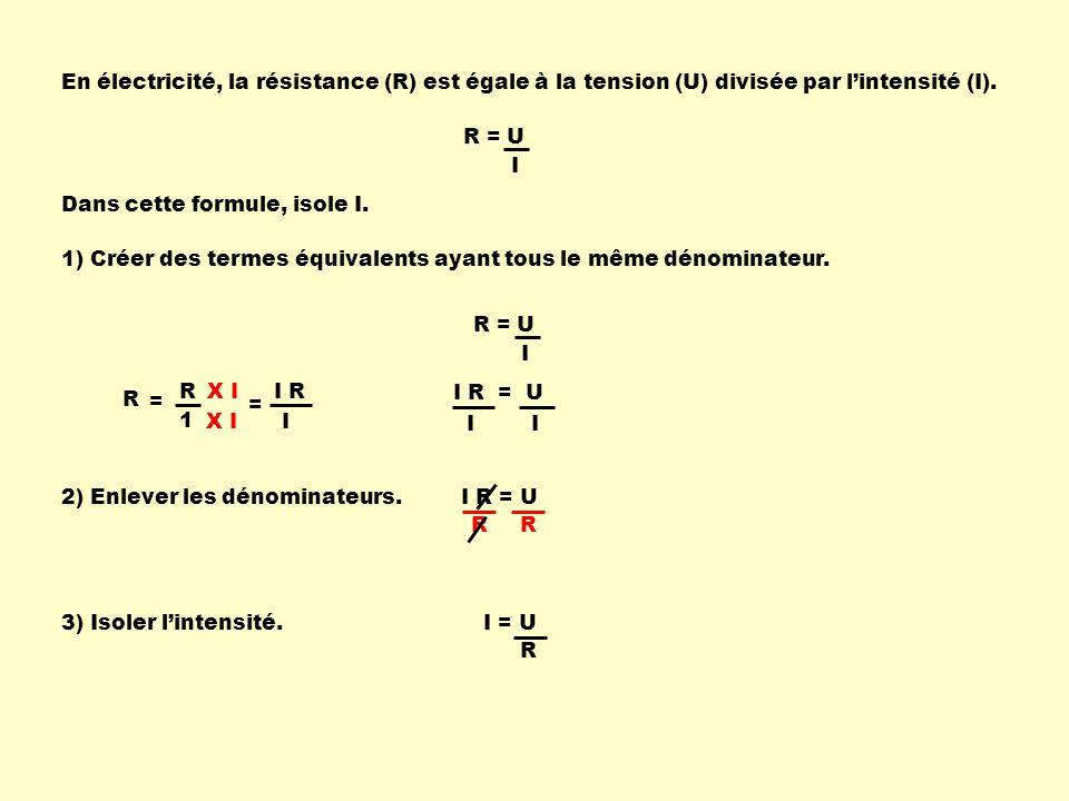 En électricité, la résistance (R) est égale à la tension (U) divisée par l'intensité (I).