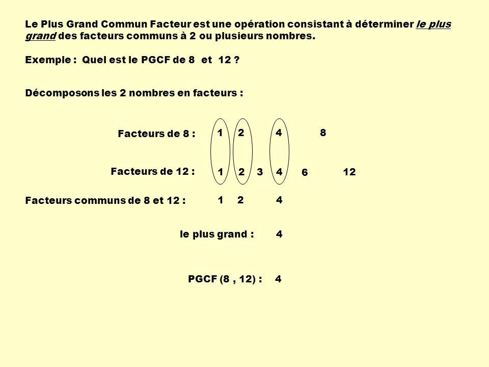 Le Plus Grand Commun Facteur est une opération consistant à déterminer le plus grand des facteurs communs à 2 ou plusieurs nombres.