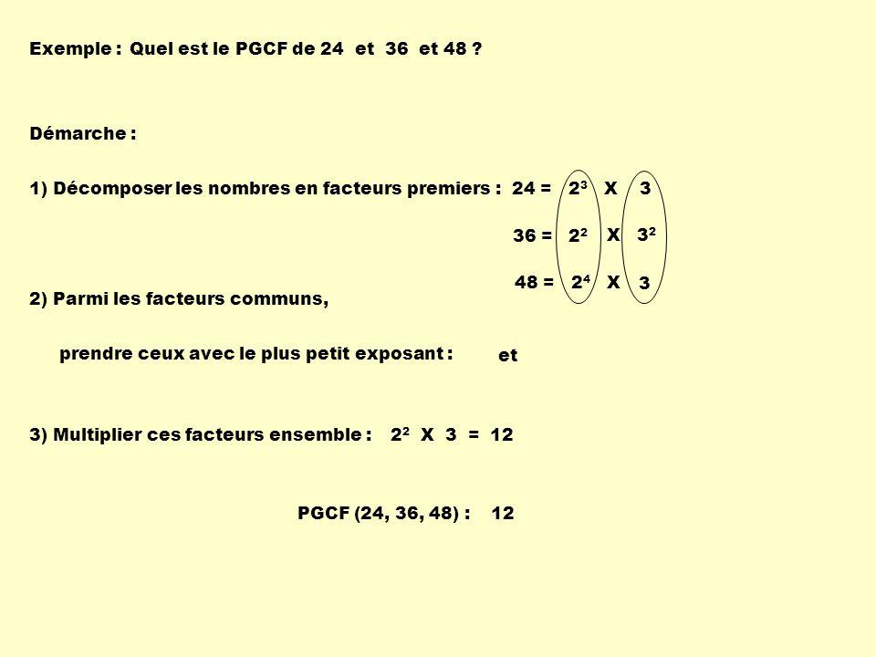 Exemple : Quel est le PGCF de 24 et 36 et 48 Démarche : 1) Décomposer les nombres en facteurs premiers :