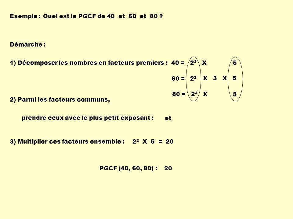 Exemple : Quel est le PGCF de 40 et 60 et 80 Démarche : 1) Décomposer les nombres en facteurs premiers :