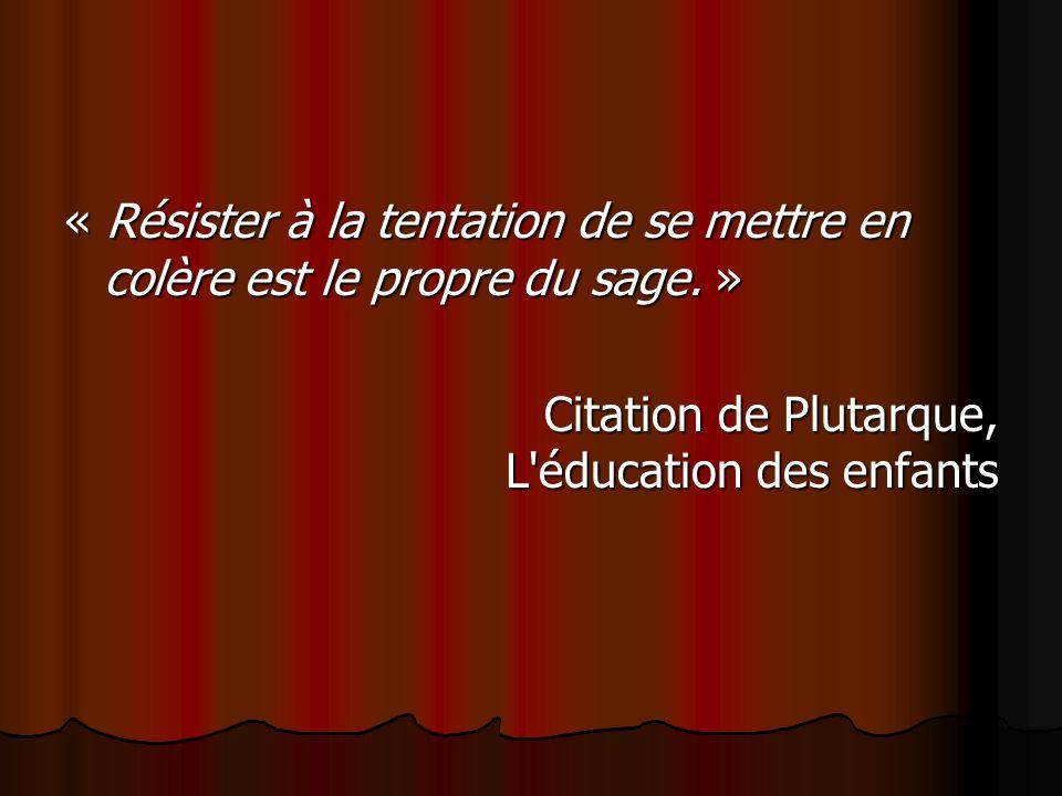 « Résister à la tentation de se mettre en colère est le propre du sage