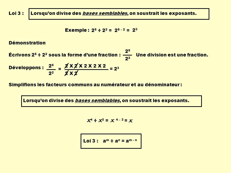Loi 3 : Lorsqu'on divise des bases semblables, on soustrait les exposants. Exemple : 25 ÷ 22 = 25 – 2 =