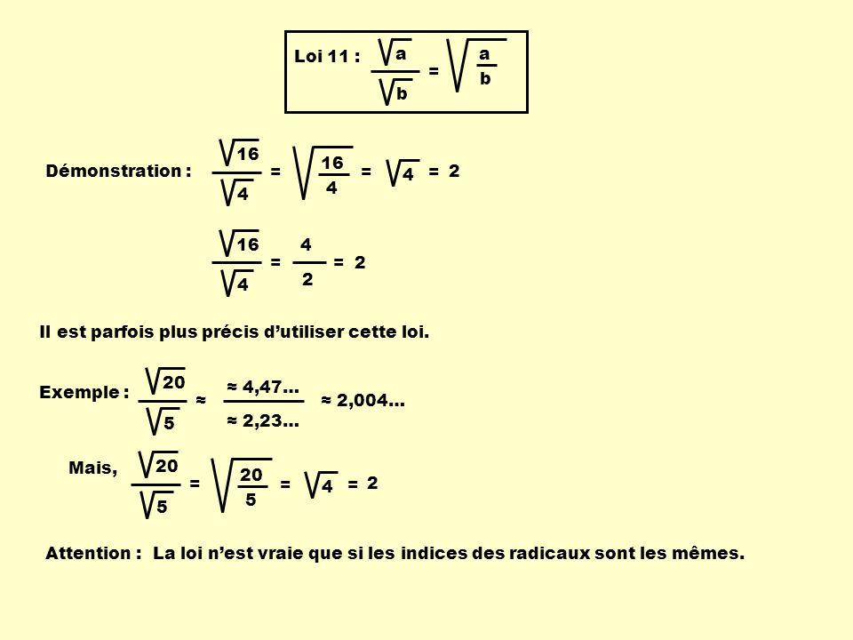 b a. Loi 11 : = 16. 4. = 4. 16. = Démonstration : 4. = 2. 16. 4. = 4. = 2. 2. Il est parfois plus précis d'utiliser cette loi.