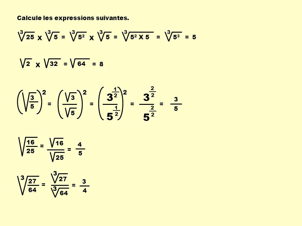3 5 3 5 Calcule les expressions suivantes. 25 X = 5 52 X = 5 52 X 5 =