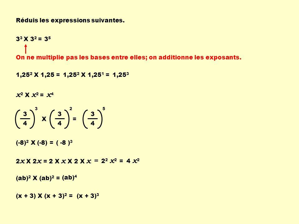x2 X x2 = x4 Réduis les expressions suivantes. 33 X 32 = 35