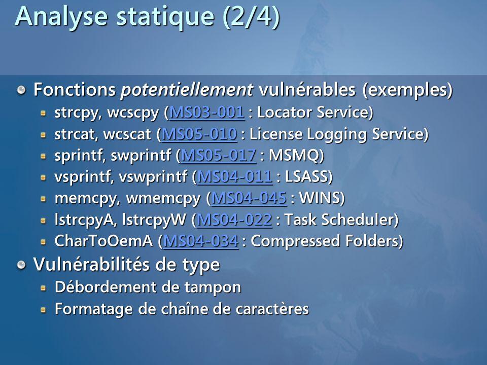 Analyse statique (2/4) Fonctions potentiellement vulnérables (exemples) strcpy, wcscpy (MS03-001 : Locator Service)