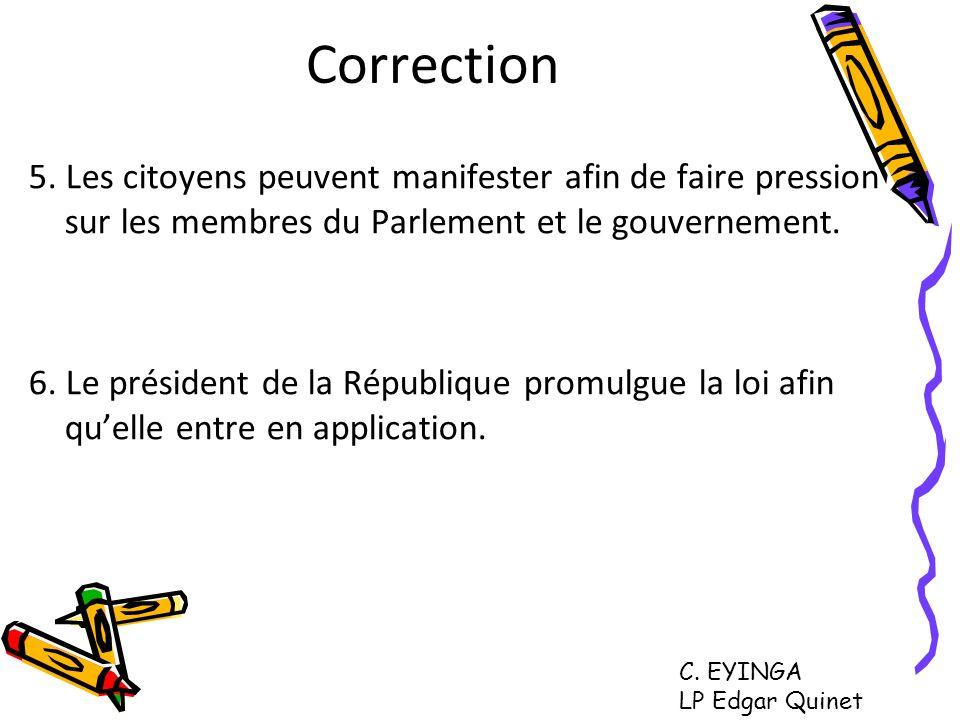 Correction 5. Les citoyens peuvent manifester afin de faire pression sur les membres du Parlement et le gouvernement.