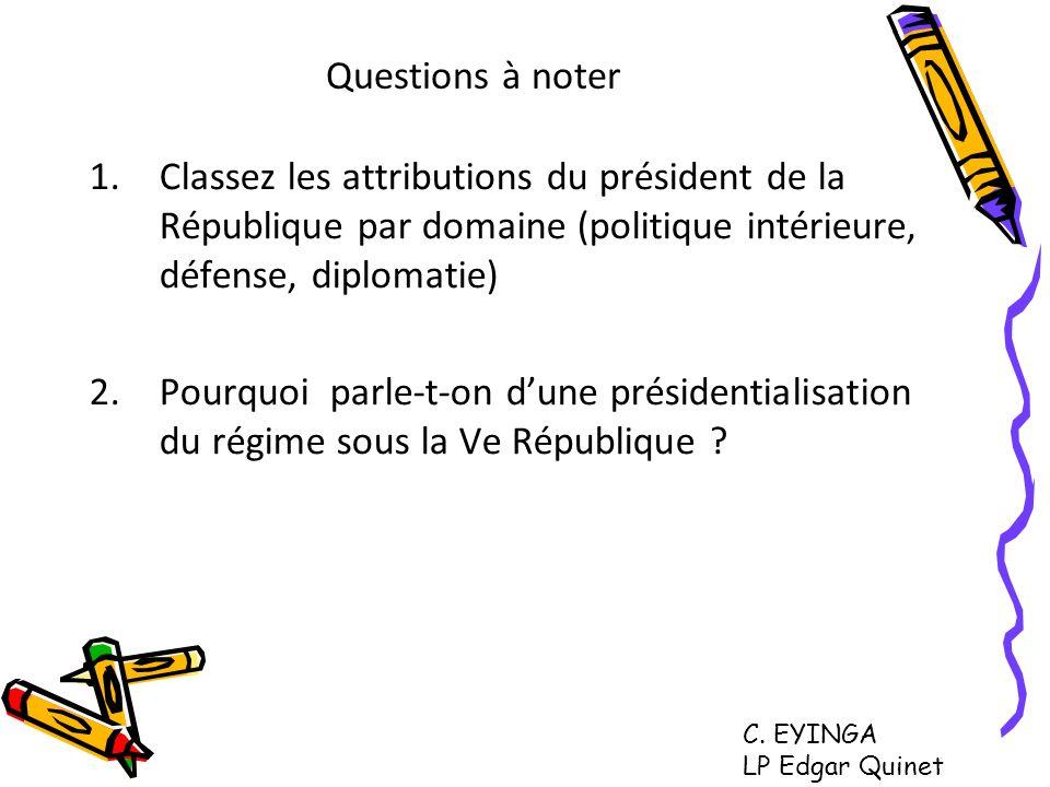 Questions à noter Classez les attributions du président de la République par domaine (politique intérieure, défense, diplomatie)