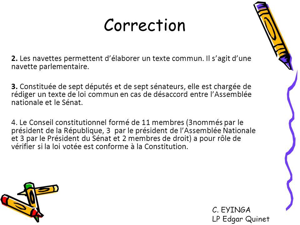 Correction 2. Les navettes permettent d'élaborer un texte commun. Il s'agit d'une navette parlementaire.