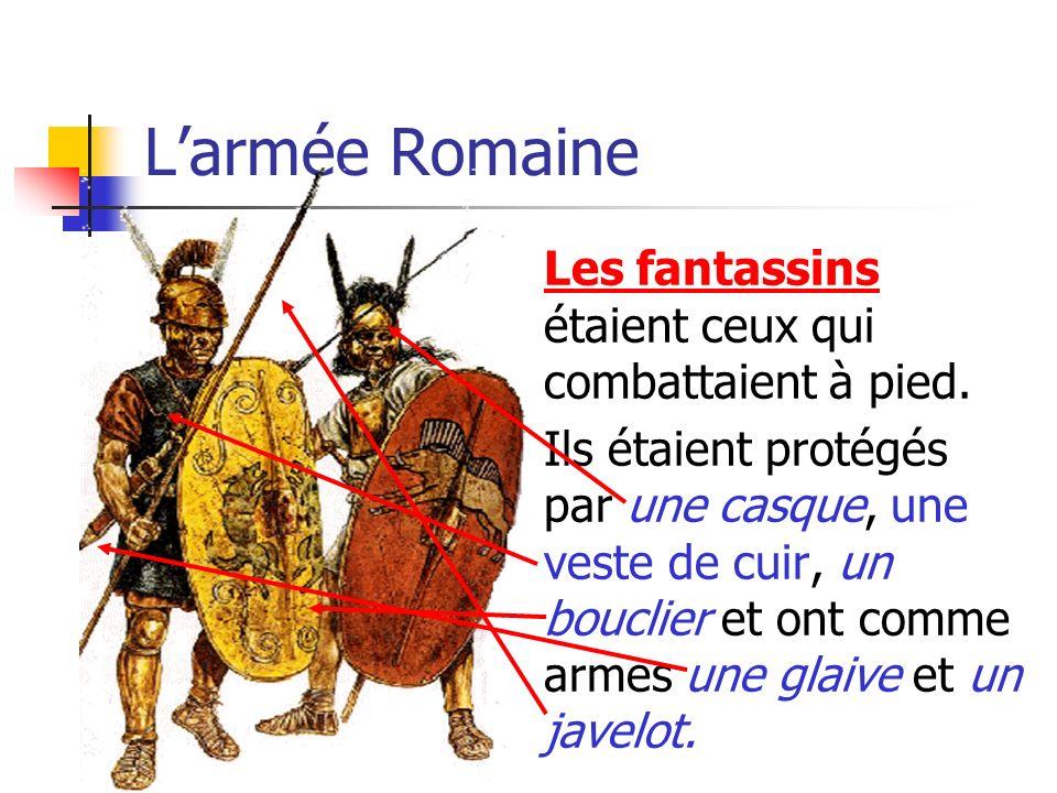 L'armée Romaine Les fantassins étaient ceux qui combattaient à pied.