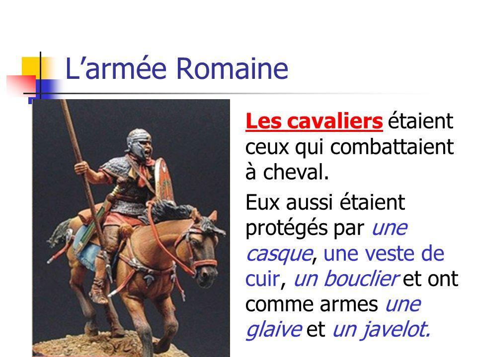 L'armée Romaine Les cavaliers étaient ceux qui combattaient à cheval.