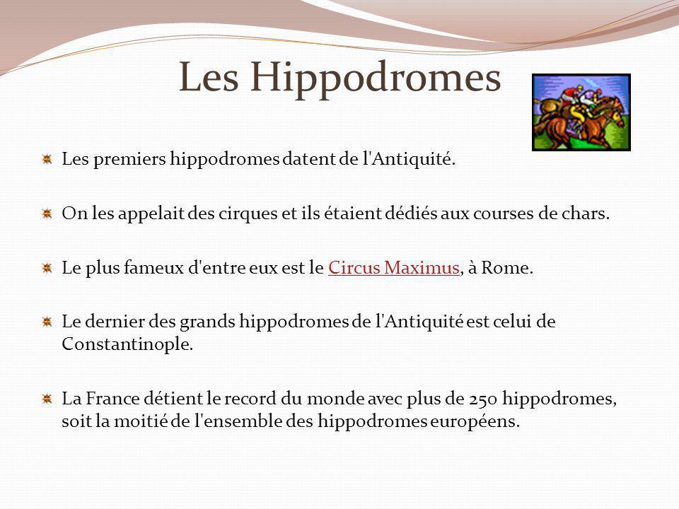 Les Hippodromes Les premiers hippodromes datent de l Antiquité.