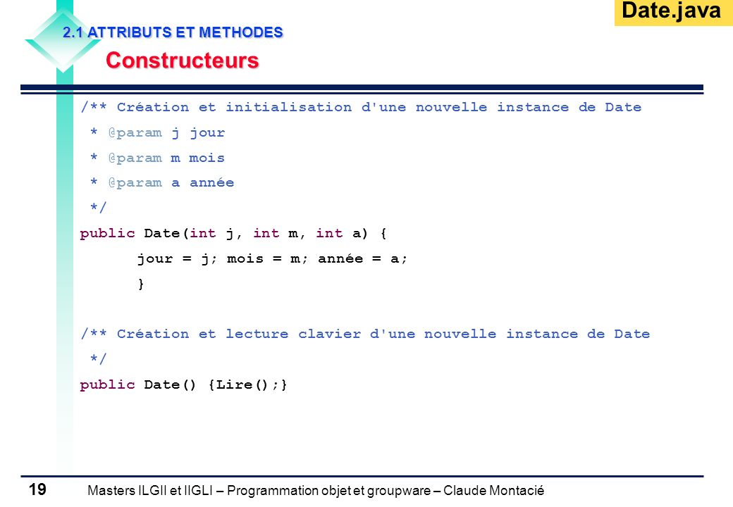 Date.java Constructeurs 2.1 ATTRIBUTS ET METHODES