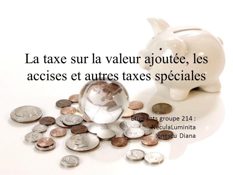 La taxe sur la valeur ajoutée, les accises et autres taxes spéciales