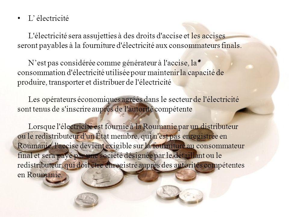 L' électricité L électricité sera assujetties à des droits d accise et les accises.