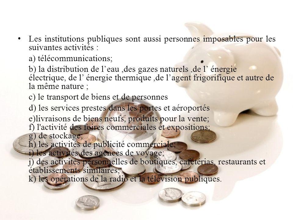 Les institutions publiques sont aussi personnes imposables pour les suivantes activités :