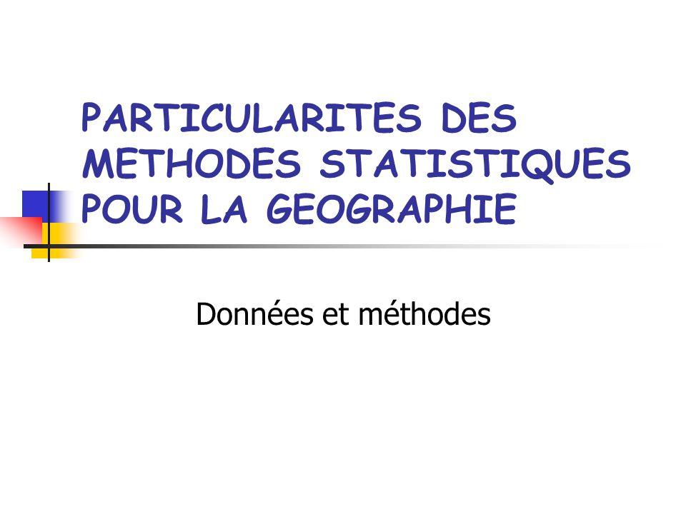 PARTICULARITES DES METHODES STATISTIQUES POUR LA GEOGRAPHIE