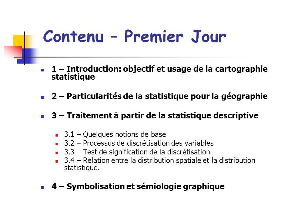 Contenu – Premier Jour 1 – Introduction: objectif et usage de la cartographie statistique. 2 – Particularités de la statistique pour la géographie.