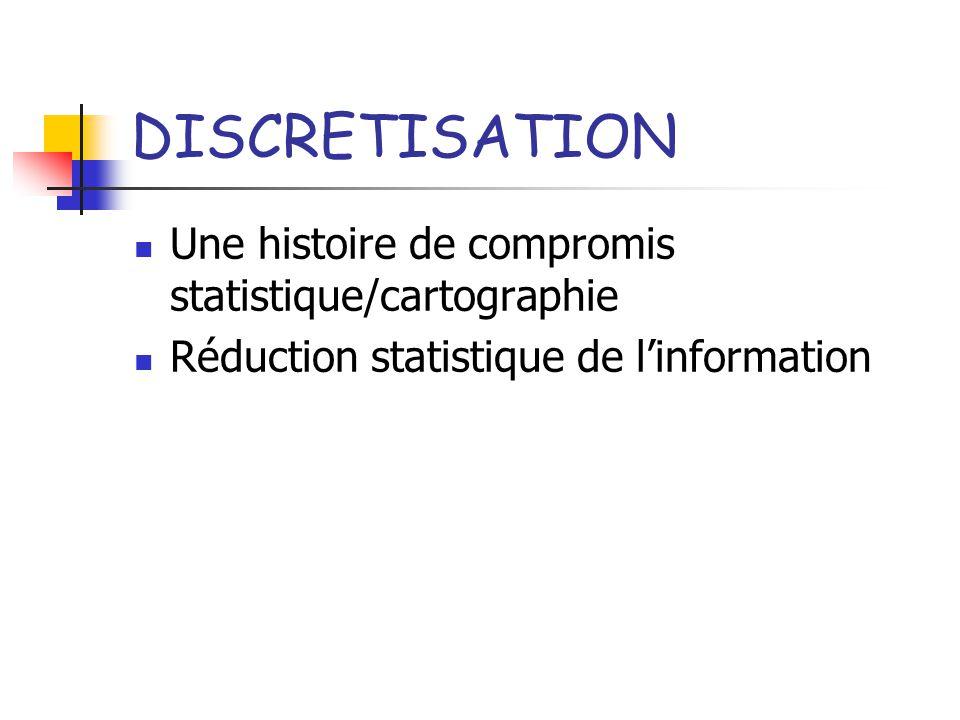 DISCRETISATION Une histoire de compromis statistique/cartographie