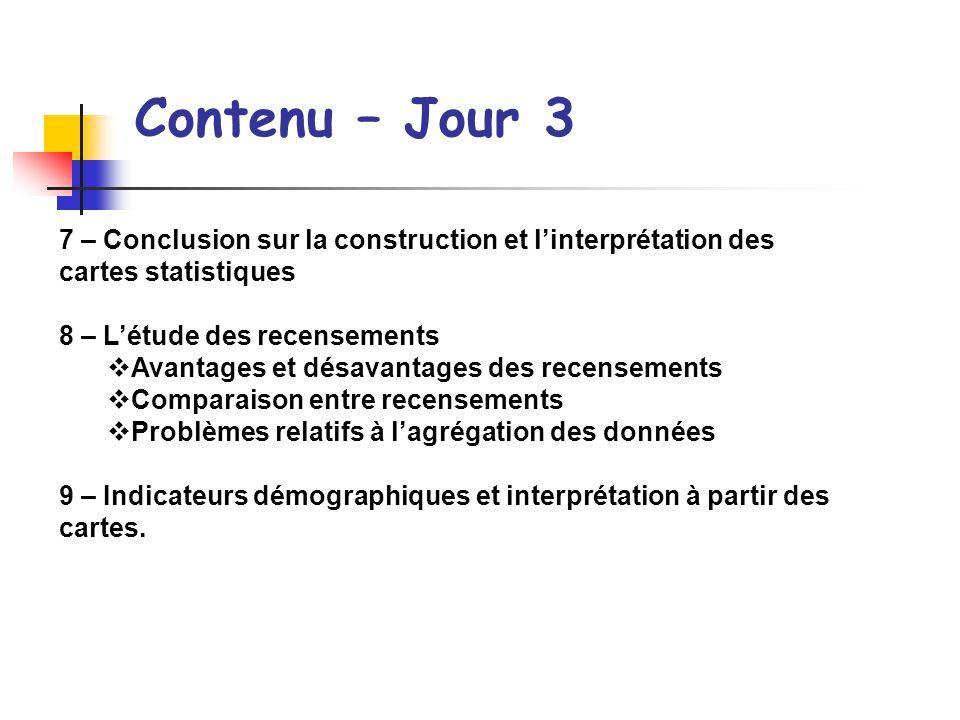 Contenu – Jour 3 7 – Conclusion sur la construction et l'interprétation des cartes statistiques. 8 – L'étude des recensements.