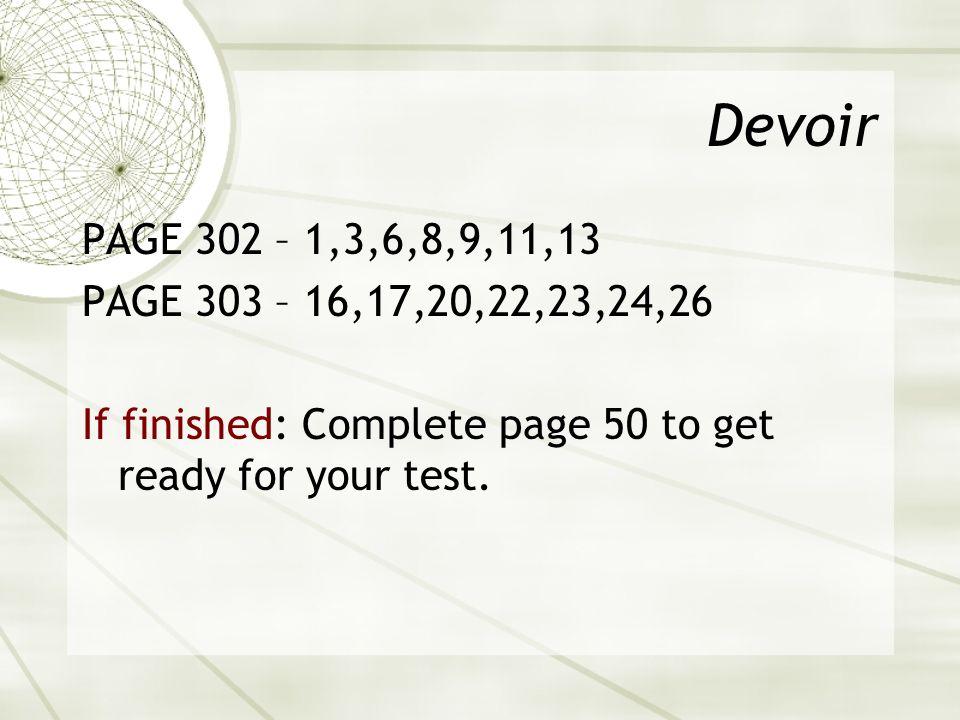 Devoir PAGE 302 – 1,3,6,8,9,11,13. PAGE 303 – 16,17,20,22,23,24,26.