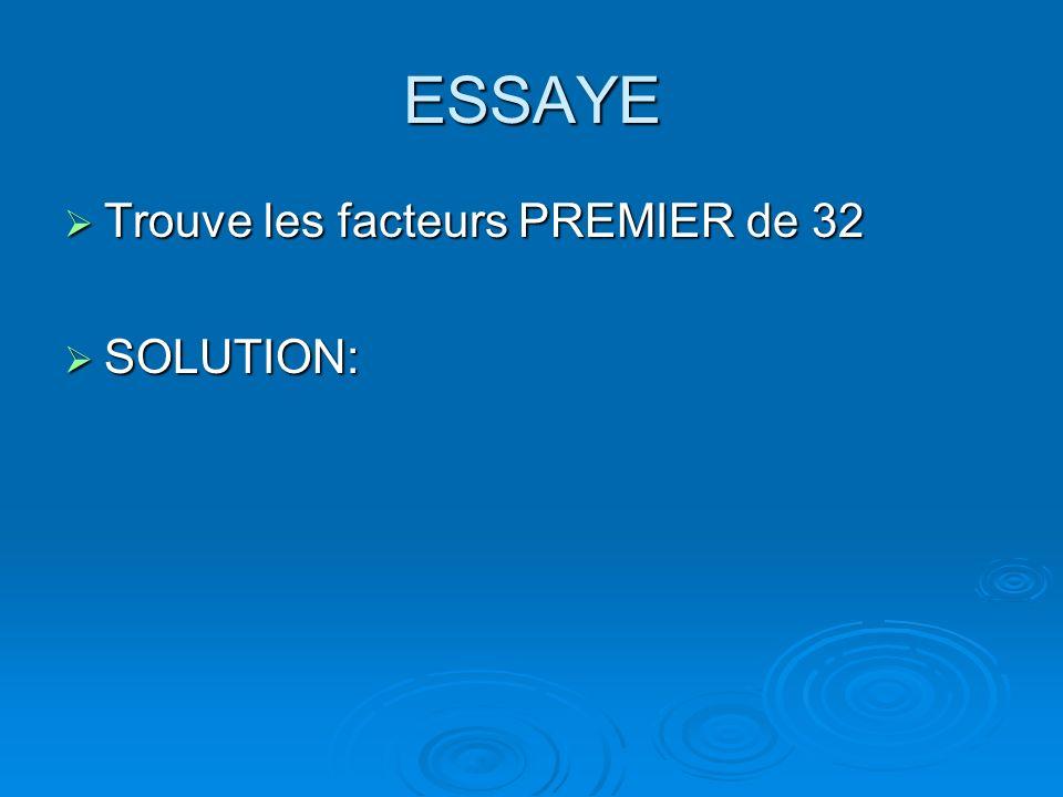 ESSAYE Trouve les facteurs PREMIER de 32 SOLUTION: