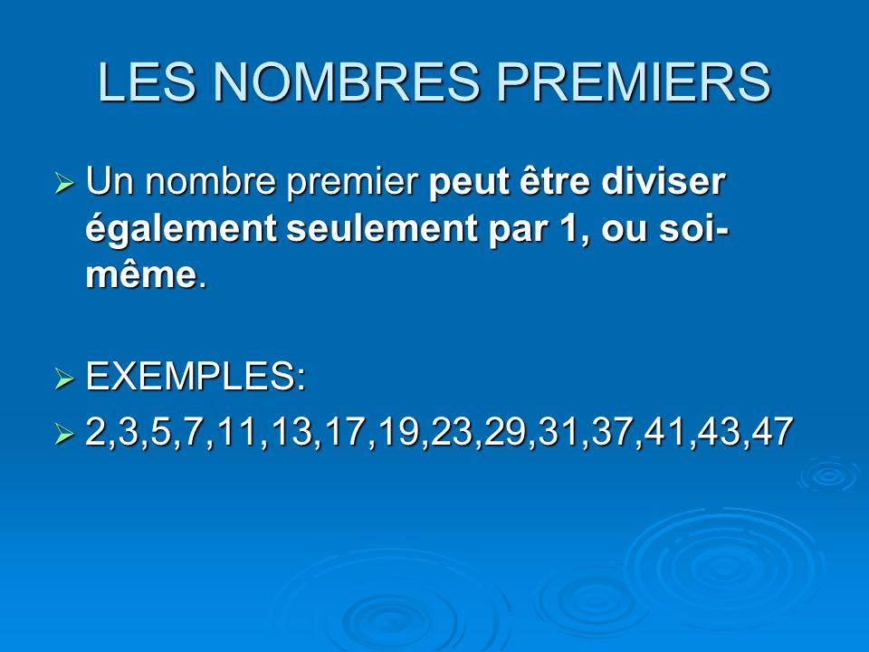 LES NOMBRES PREMIERSUn nombre premier peut être diviser également seulement par 1, ou soi-même. EXEMPLES: