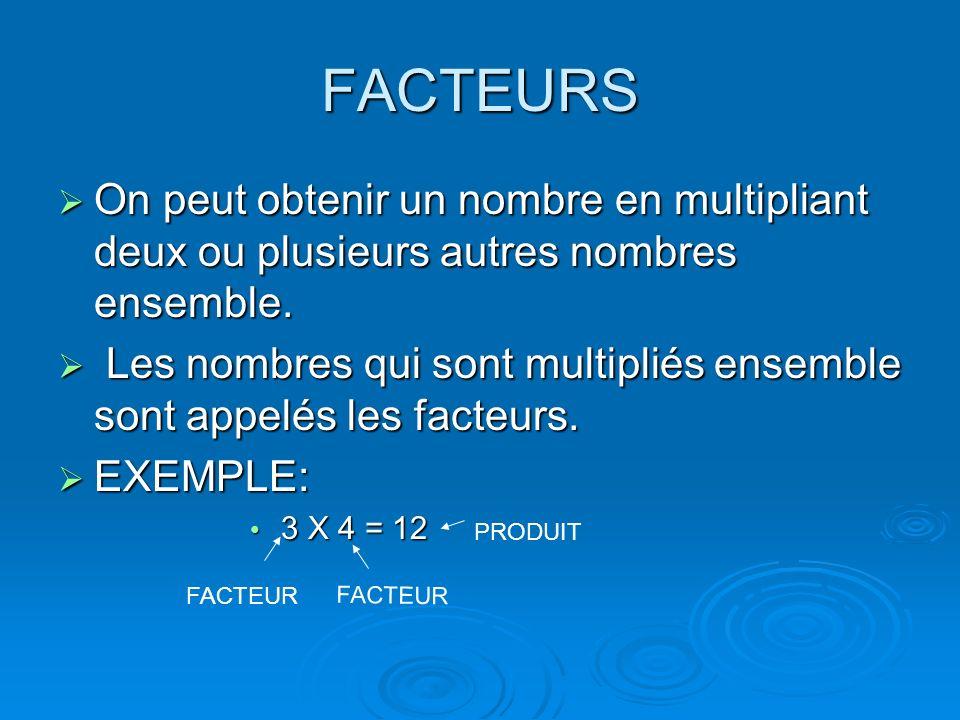 FACTEURSOn peut obtenir un nombre en multipliant deux ou plusieurs autres nombres ensemble.