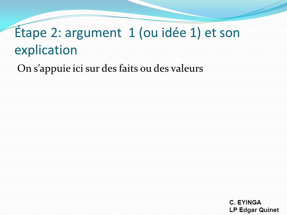 Étape 2: argument 1 (ou idée 1) et son explication