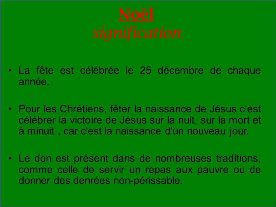 Noël significationLa fête est célébrée le 25 décembre de chaque année.