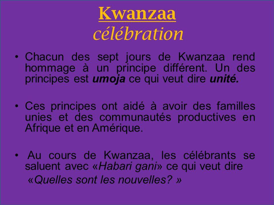 Kwanzaa célébrationChacun des sept jours de Kwanzaa rend hommage à un principe différent. Un des principes est umoja ce qui veut dire unité.