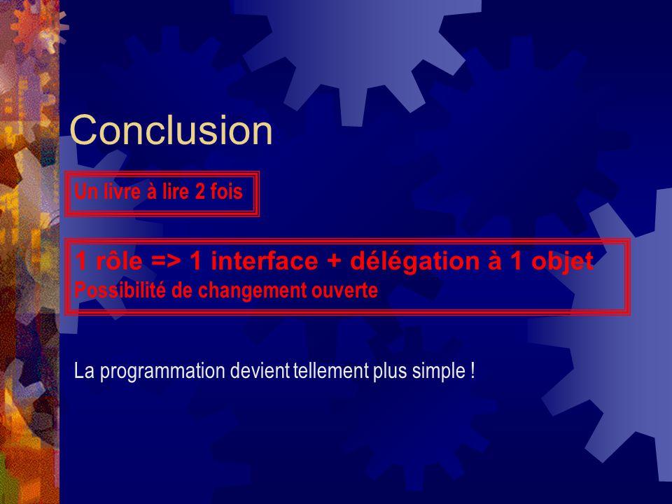 Conclusion 1 rôle => 1 interface + délégation à 1 objet