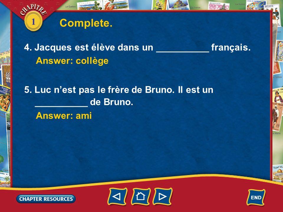 Complete. 4. Jacques est élève dans un __________ français.