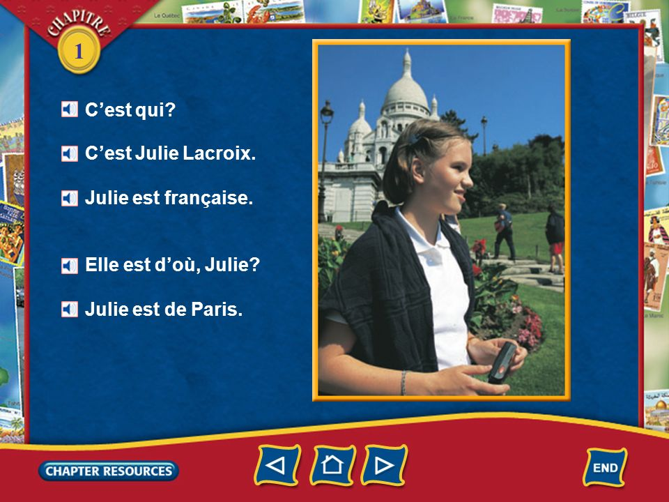 C'est qui C'est Julie Lacroix. Julie est française. Elle est d'où, Julie Julie est de Paris.
