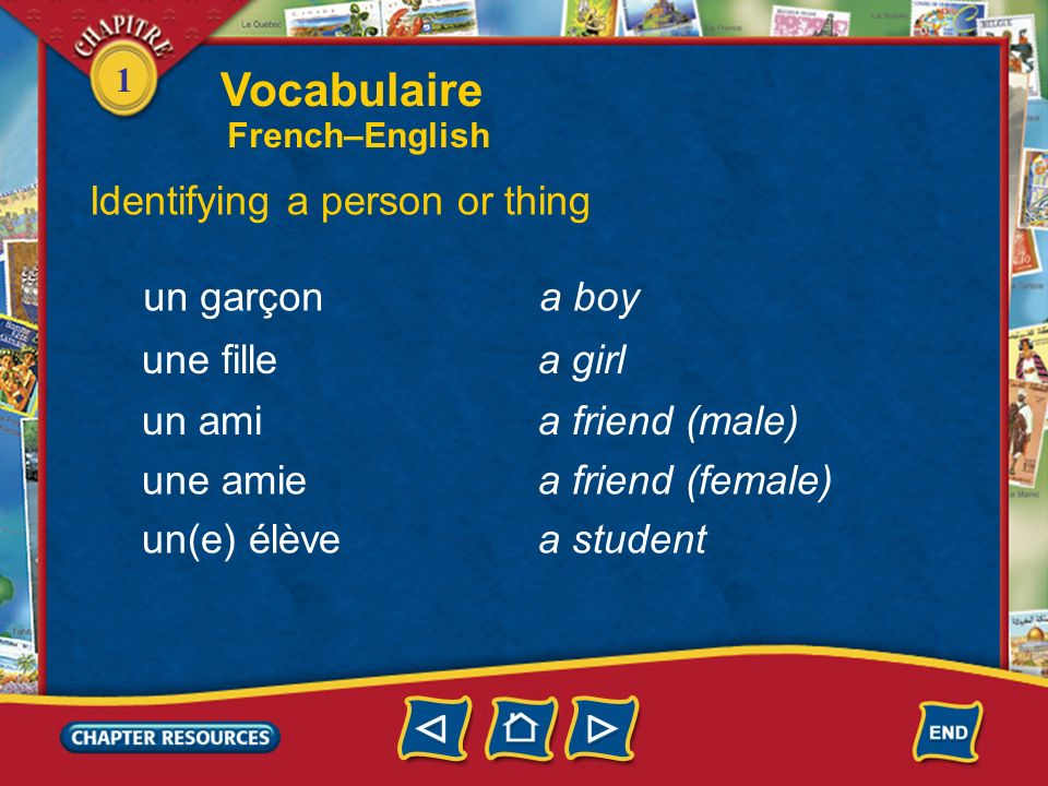 Vocabulaire Identifying a person or thing un garçon a boy une fille