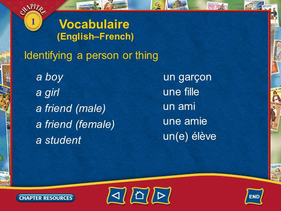 Vocabulaire Identifying a person or thing a boy un garçon a girl