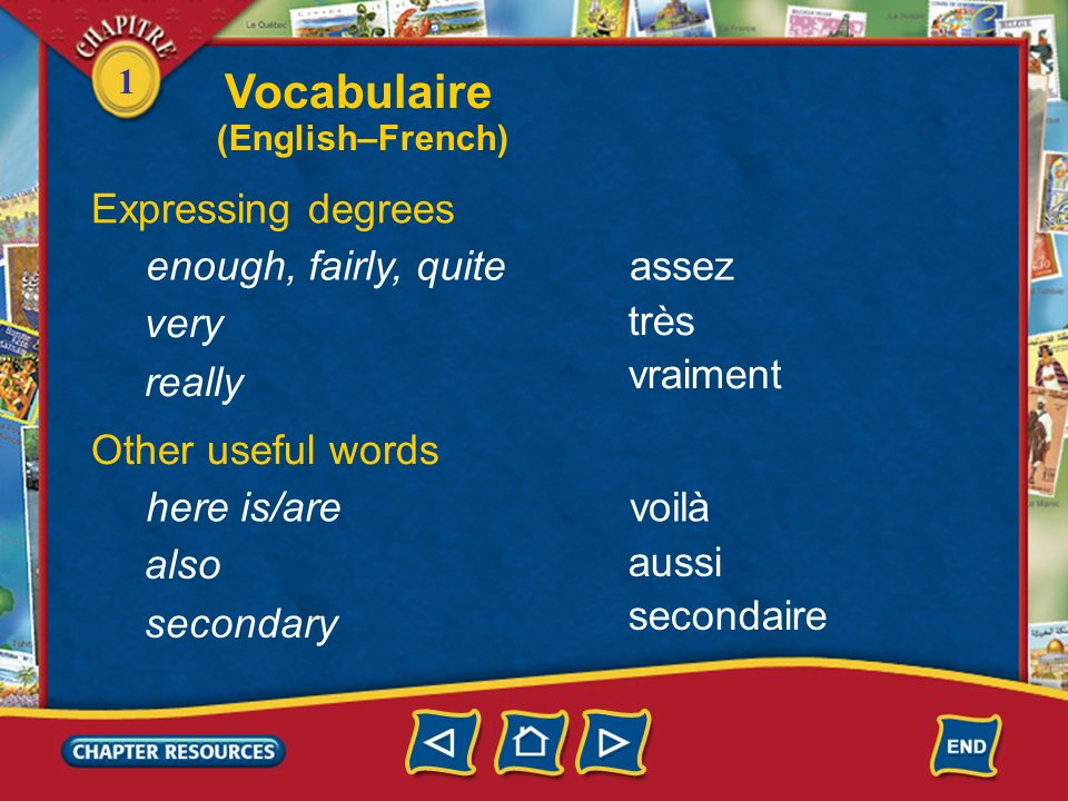 Vocabulaire Expressing degrees enough, fairly, quite assez very très