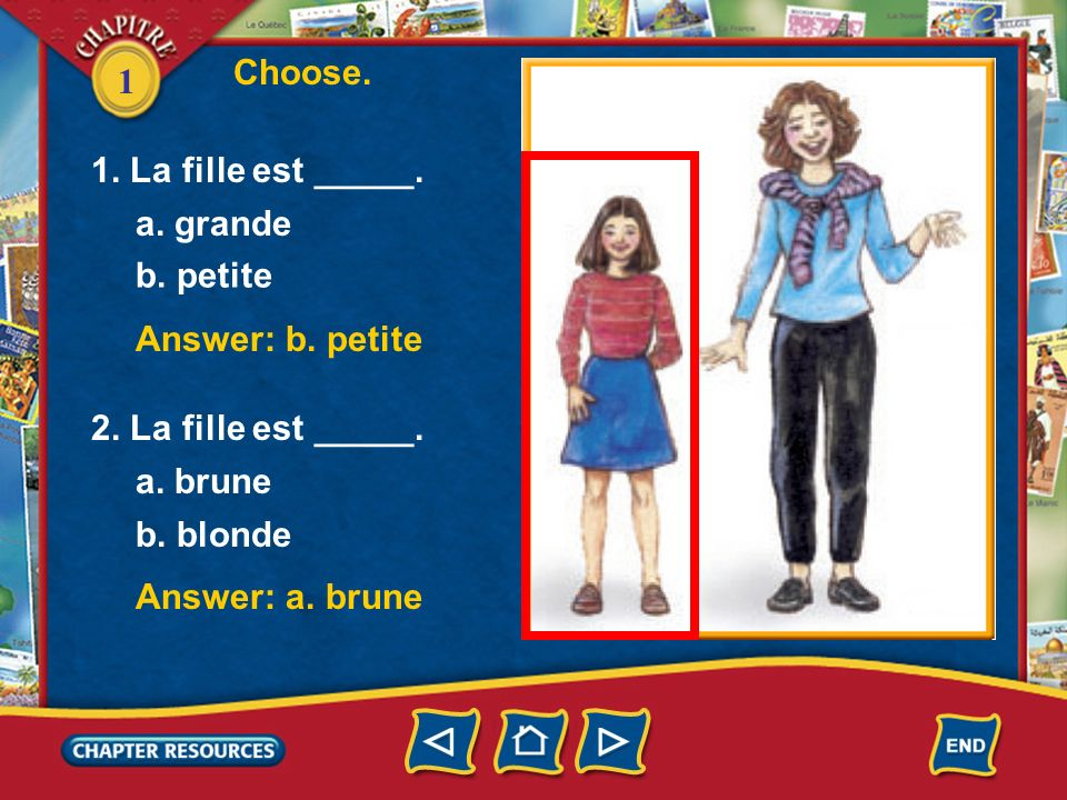 Choose.1. La fille est _____. a. grande. b. petite. Answer: b. petite. 2. La fille est _____. a. brune.