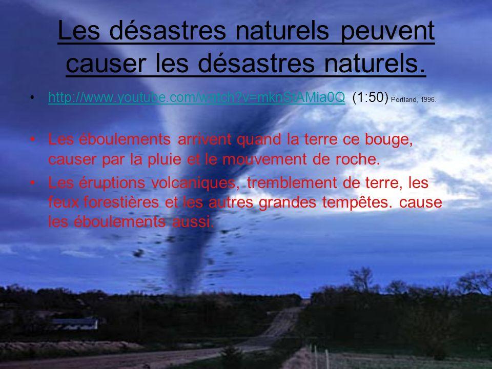 Les désastres naturels peuvent causer les désastres naturels.
