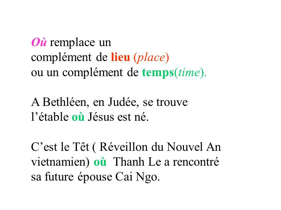 Où remplace un complément de lieu (place) ou un complément de temps(time). A Bethléen, en Judée, se trouve.