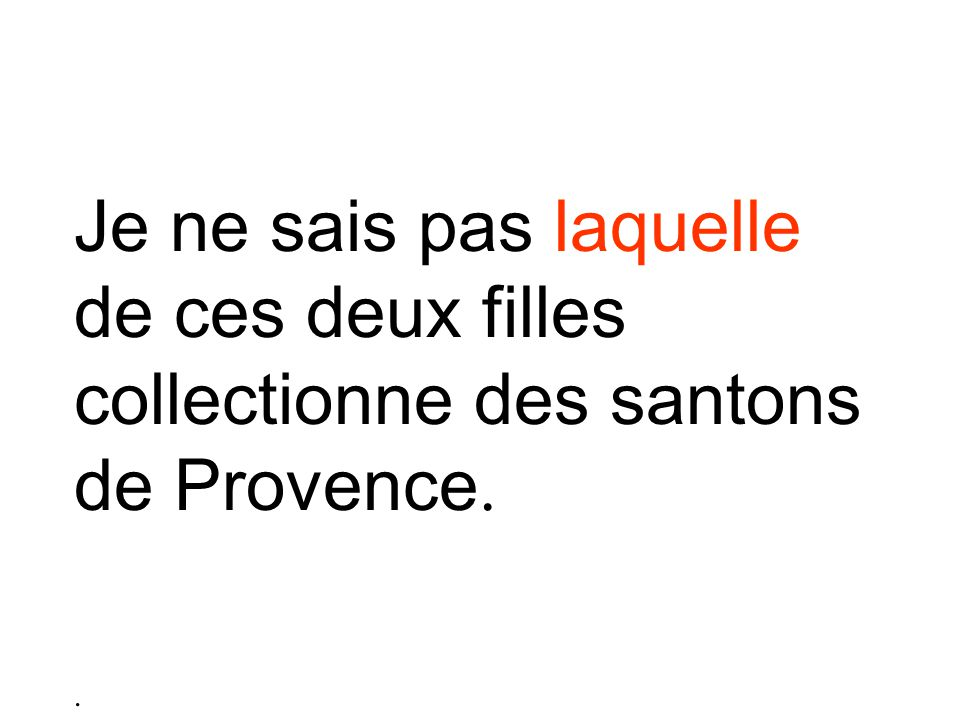 Je ne sais pas laquelle de ces deux filles collectionne des santons de Provence.