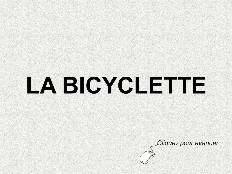 LA BICYCLETTE Cliquez pour avancer