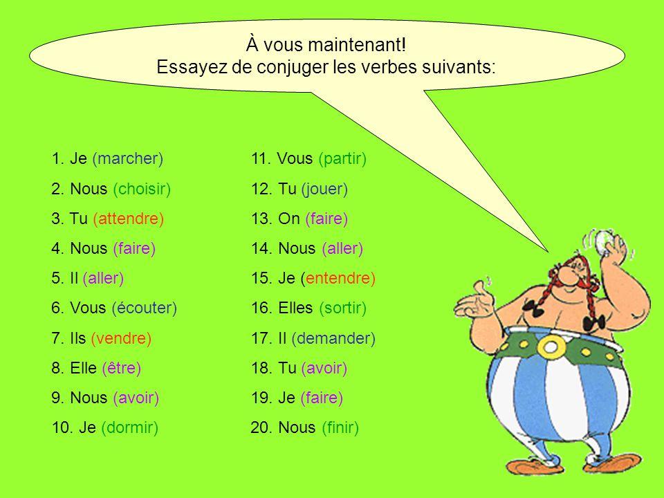 Essayez de conjuger les verbes suivants: