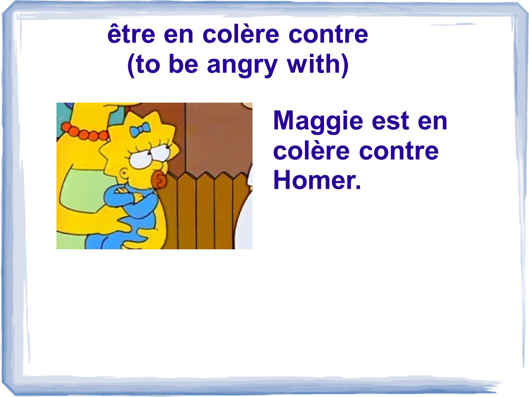 être en colère contre (to be angry with)