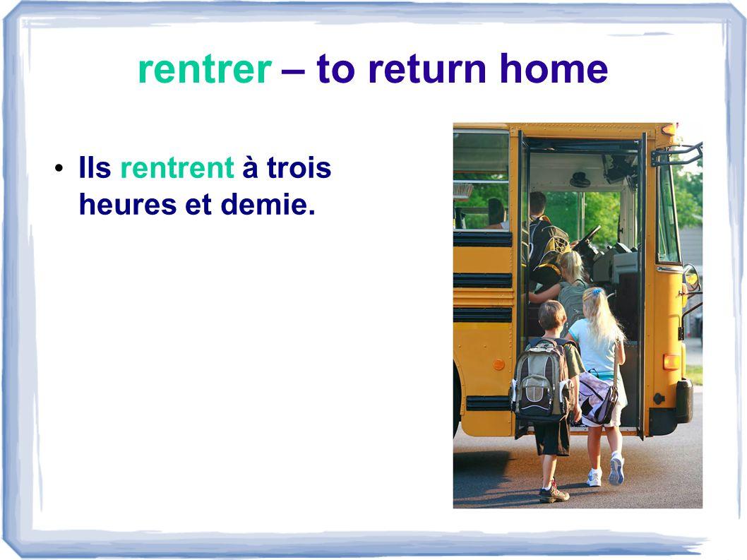 rentrer – to return home
