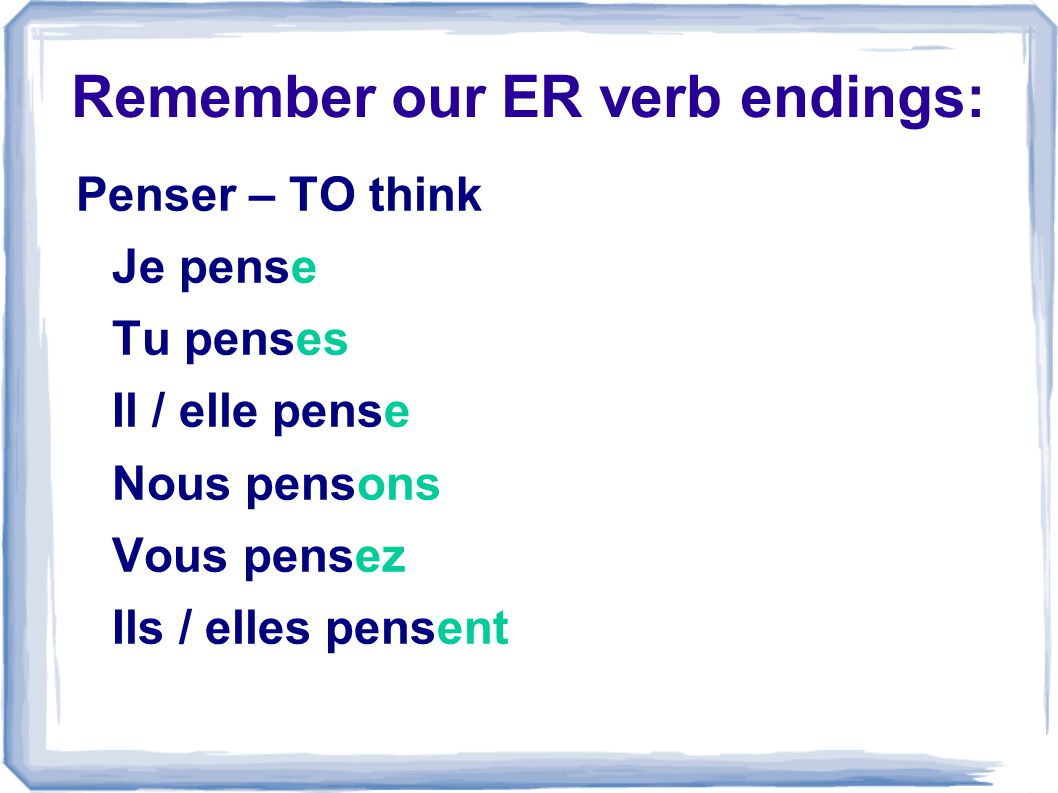 Remember our ER verb endings: