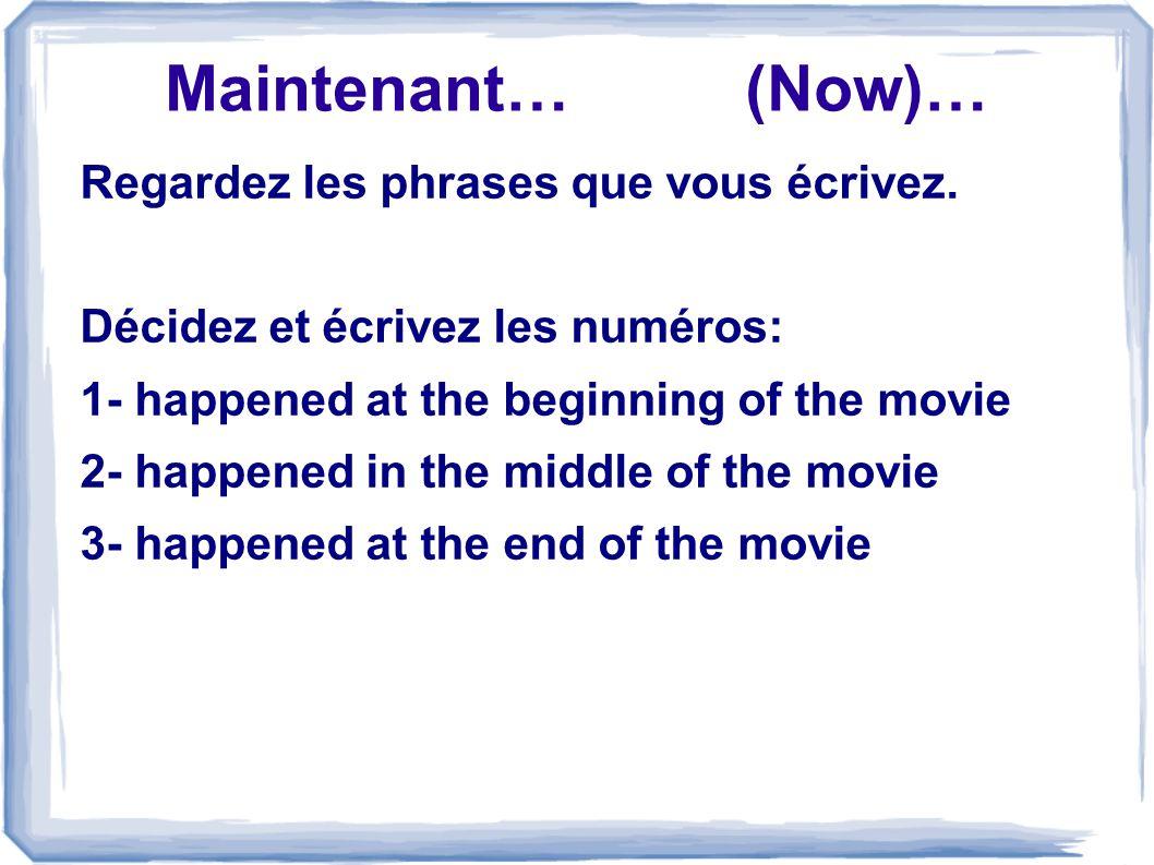 Maintenant… (Now)… Regardez les phrases que vous écrivez.