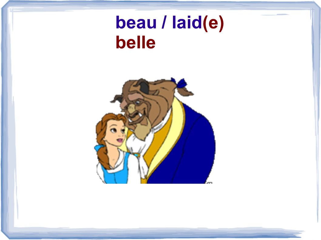 beau / laid(e) belle